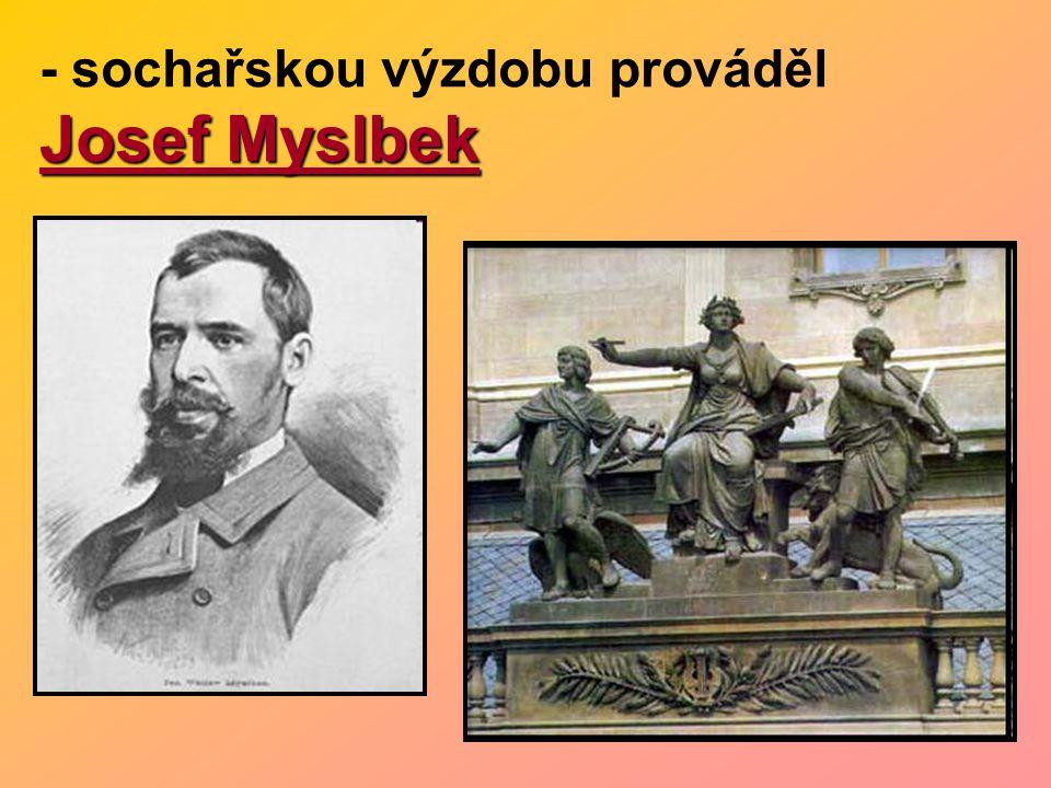 - sochařskou výzdobu prováděl Josef Myslbek