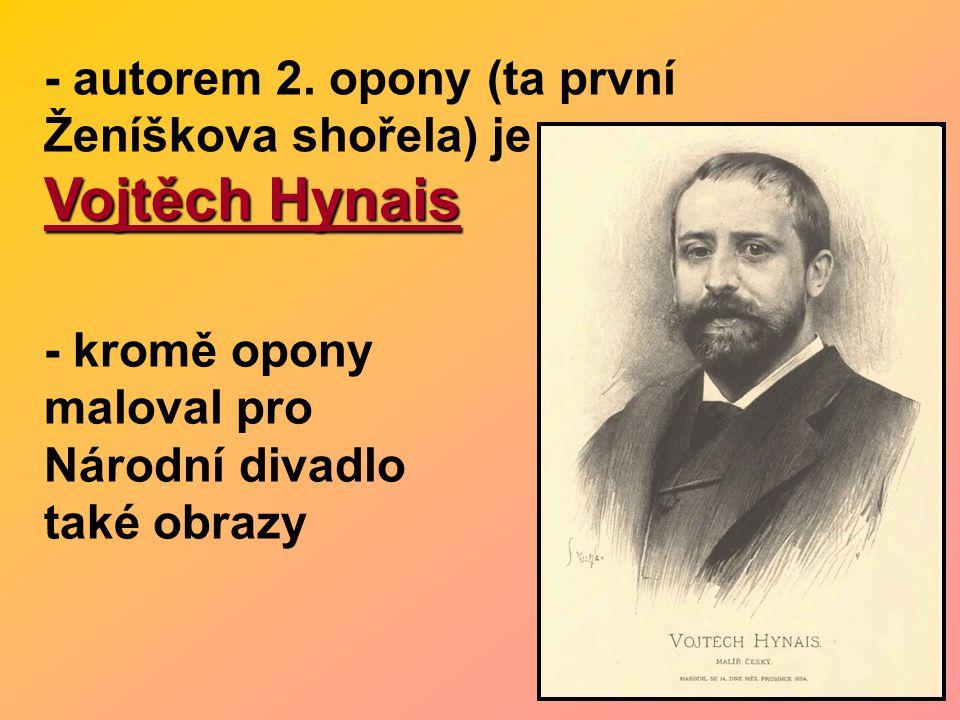 - autorem 2. opony (ta první Ženíškova shořela) je Vojtěch Hynais