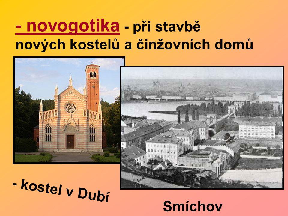 - novogotika - při stavbě nových kostelů a činžovních domů