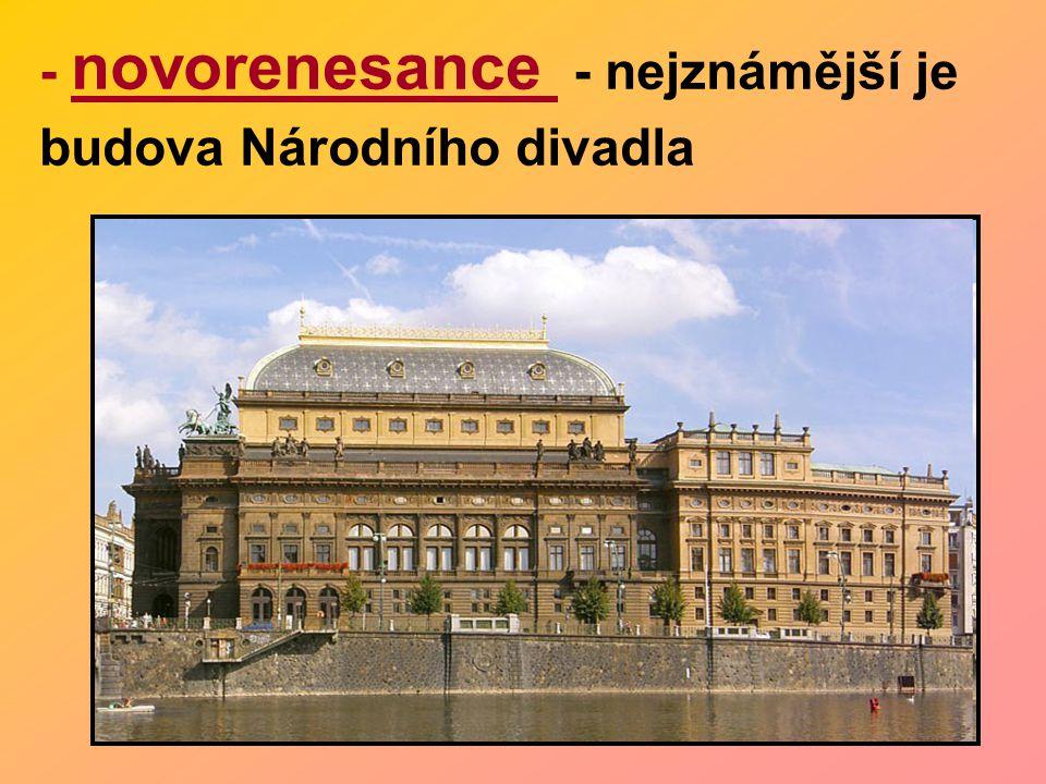 - novorenesance - nejznámější je budova Národního divadla