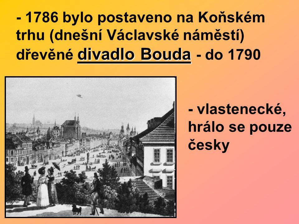 - 1786 bylo postaveno na Koňském trhu (dnešní Václavské náměstí) dřevěné divadlo Bouda - do 1790
