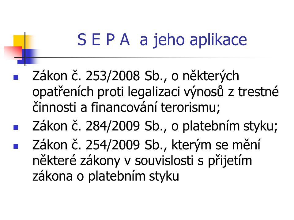 S E P A a jeho aplikace Zákon č. 253/2008 Sb., o některých opatřeních proti legalizaci výnosů z trestné činnosti a financování terorismu;