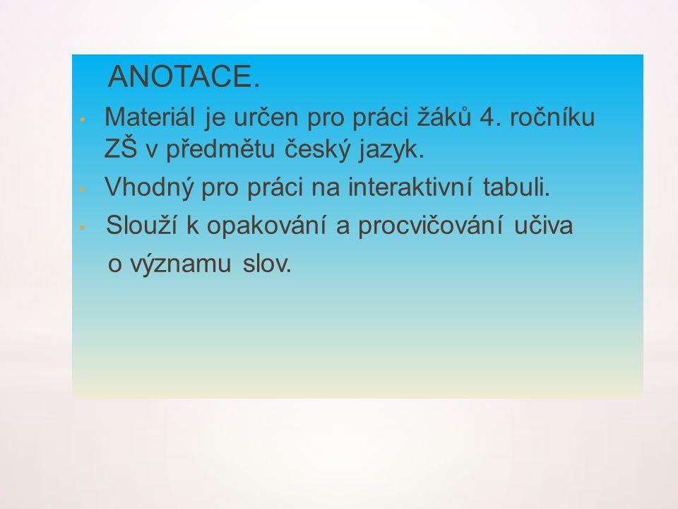 ANOTACE. Materiál je určen pro práci žáků 4. ročníku ZŠ v předmětu český jazyk. Vhodný pro práci na interaktivní tabuli.