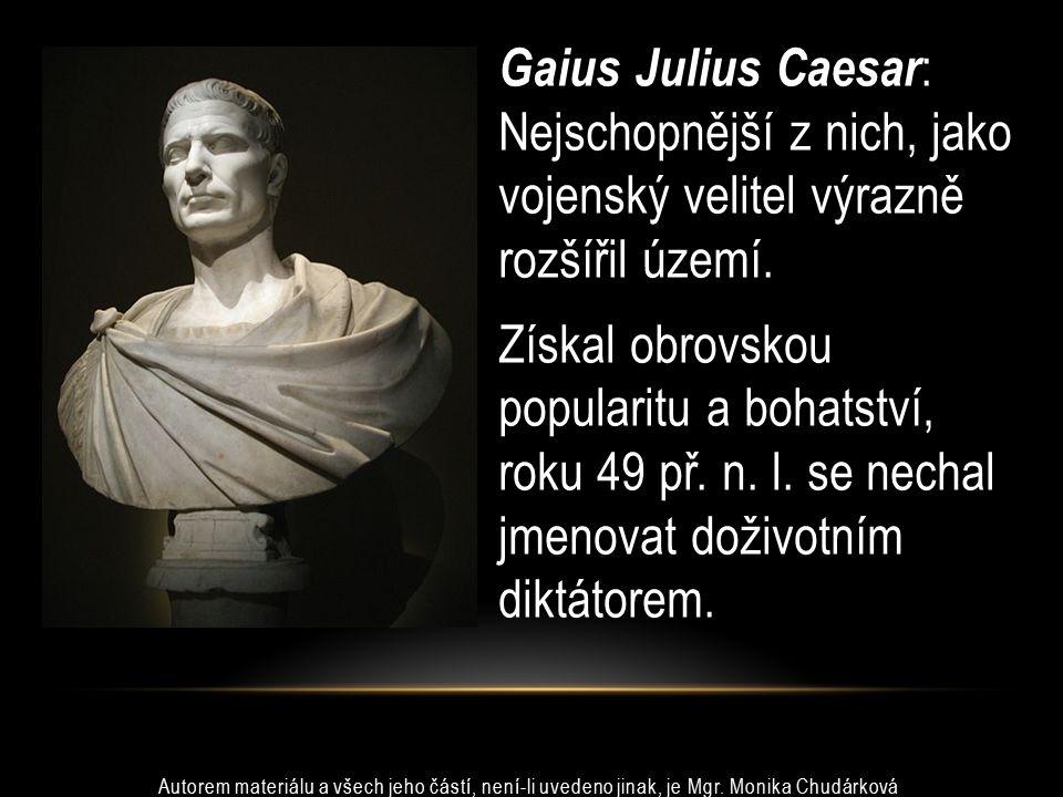 Gaius Julius Caesar: Nejschopnější z nich, jako vojenský velitel výrazně rozšířil území.