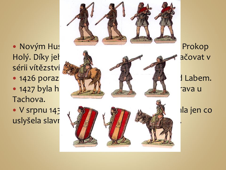 Prokop Holý Novým Husitským taktikem se stal táborský Prokop Holý. Díky jeho taktice se dařilo Husitům pokračovat v sérii vítězství.
