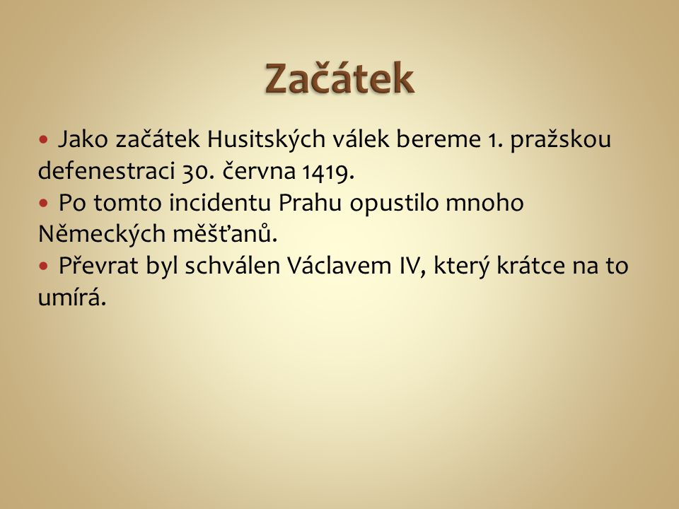 Začátek Jako začátek Husitských válek bereme 1. pražskou defenestraci 30. června 1419. Po tomto incidentu Prahu opustilo mnoho Německých měšťanů.