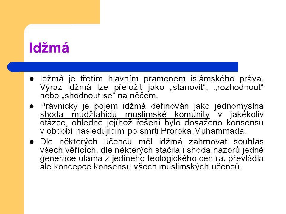 """Idžmá Idžmá je třetím hlavním pramenem islámského práva. Výraz idžmá lze přeložit jako """"stanovit , """"rozhodnout nebo """"shodnout se na něčem."""