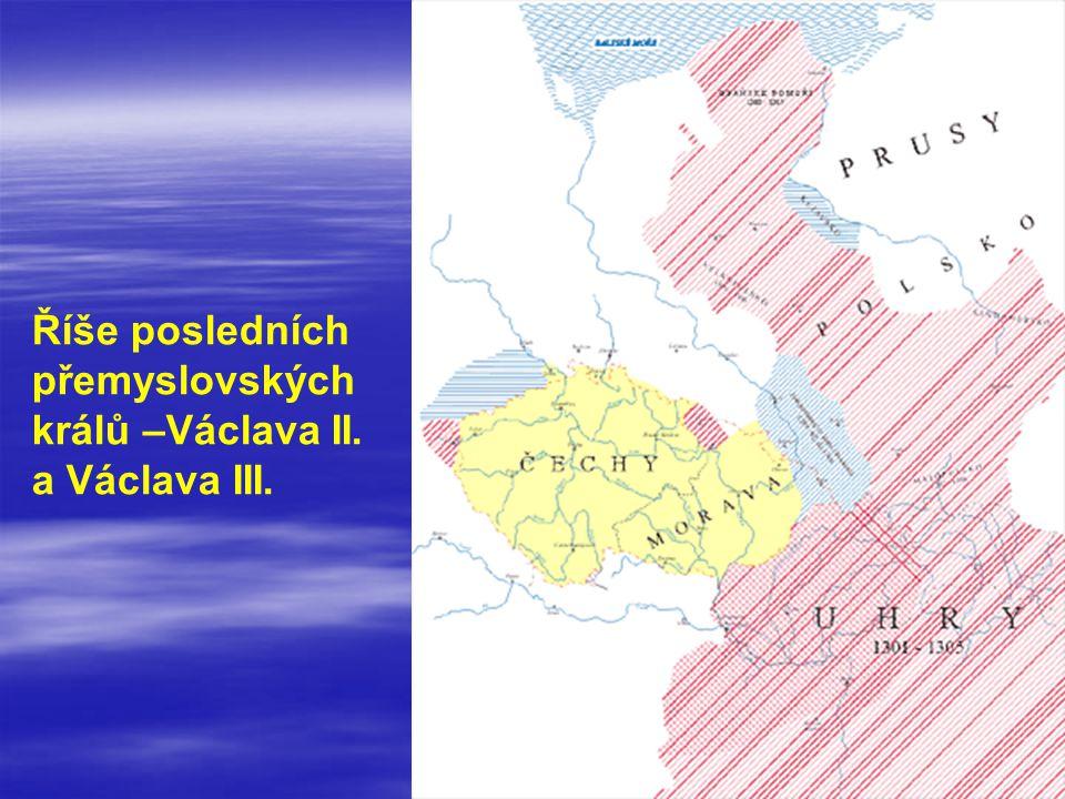 Říše posledních přemyslovských králů –Václava II. a Václava III.
