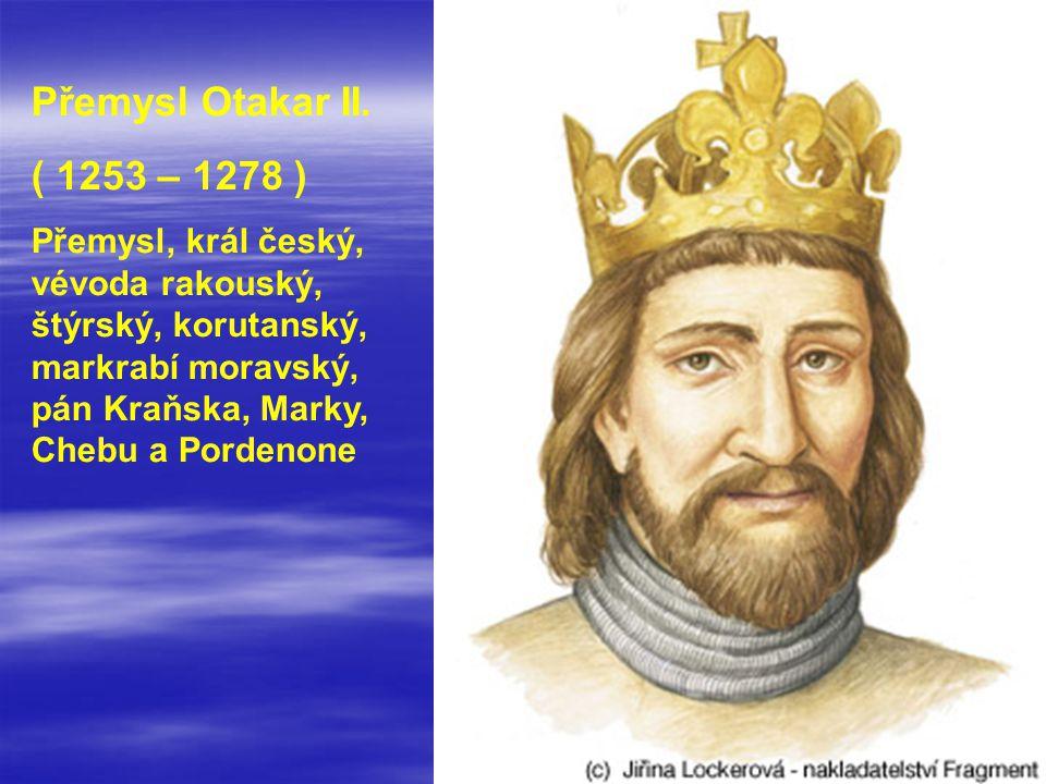 Přemysl Otakar II. ( 1253 – 1278 )