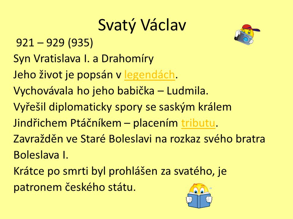 Svatý Václav 921 – 929 (935) Syn Vratislava I. a Drahomíry