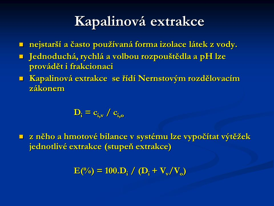 Kapalinová extrakce nejstarší a často používaná forma izolace látek z vody. Jednoduchá, rychlá a volbou rozpouštědla a pH lze provádět i frakcionaci.