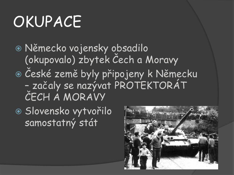 OKUPACE Německo vojensky obsadilo (okupovalo) zbytek Čech a Moravy