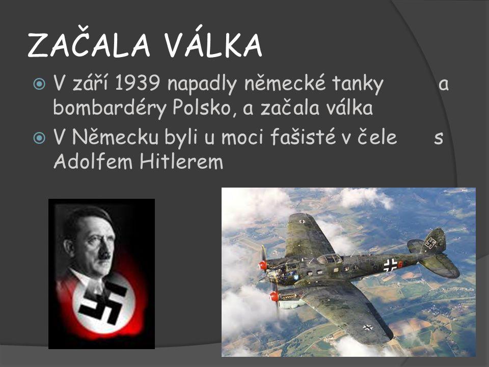 ZAČALA VÁLKA V září 1939 napadly německé tanky a bombardéry Polsko, a začala válka.