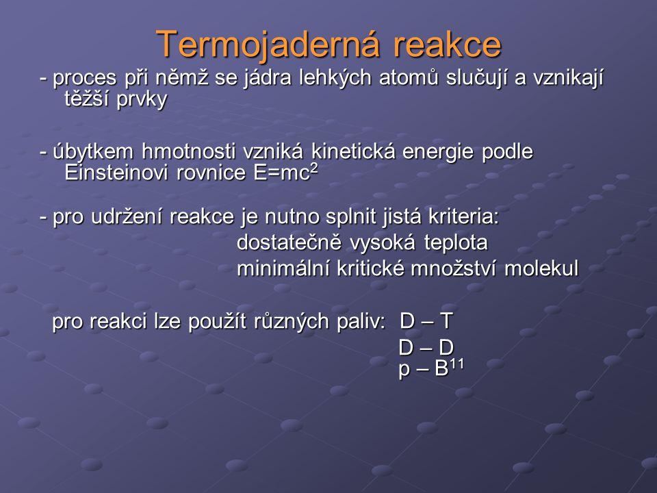 Termojaderná reakce - proces při němž se jádra lehkých atomů slučují a vznikají těžší prvky.