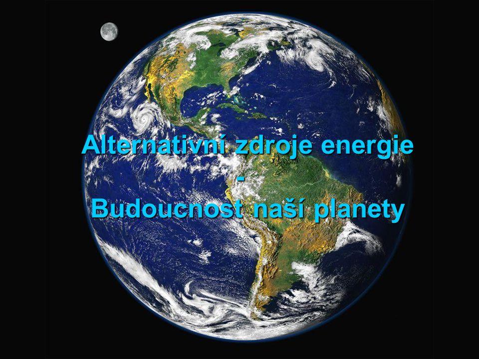Alternativní zdroje energie - Budoucnost naší planety