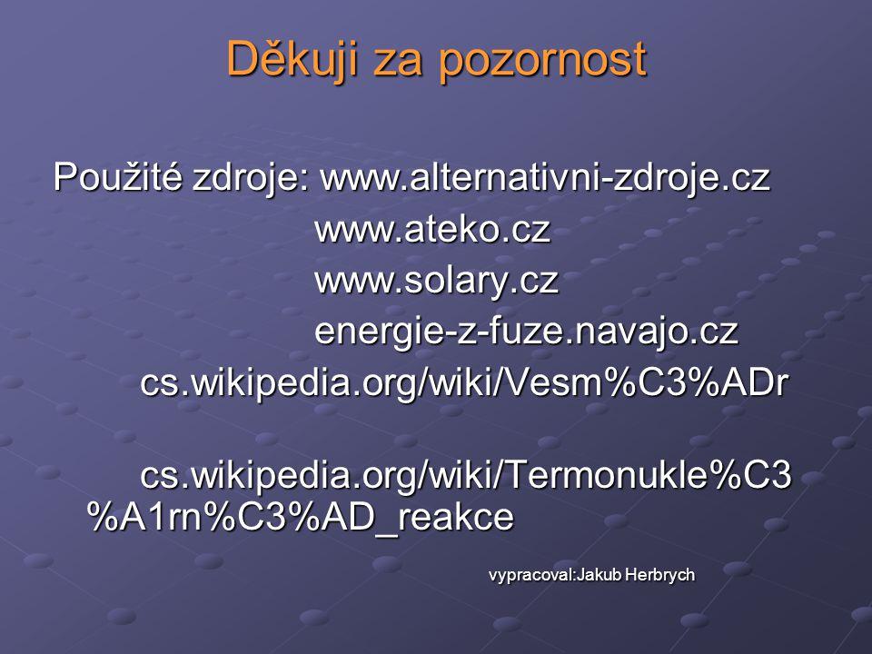 Děkuji za pozornost Použité zdroje: www.alternativni-zdroje.cz