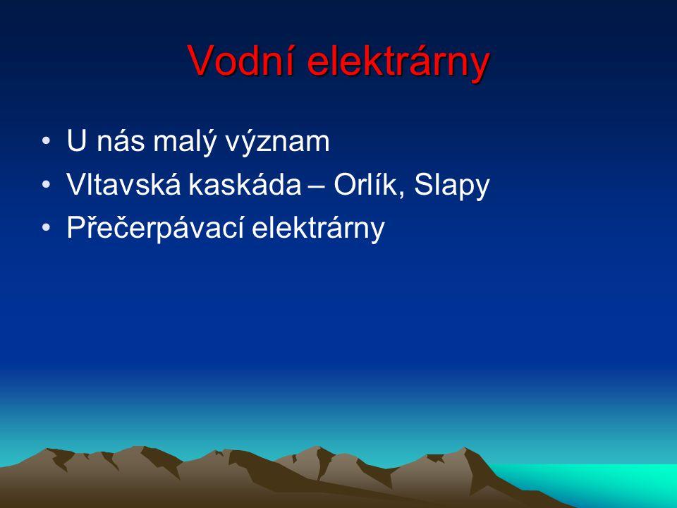 Vodní elektrárny U nás malý význam Vltavská kaskáda – Orlík, Slapy