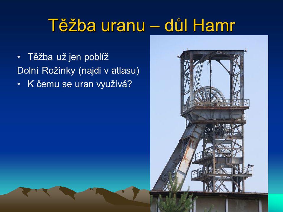 Těžba uranu – důl Hamr Těžba už jen poblíž