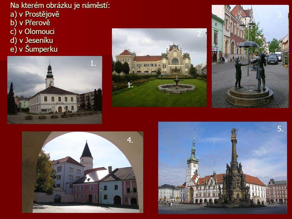 Na kterém obrázku je náměstí: a) v Prostějově b) v Přerově c) v Olomouci d) v Jeseníku e) v Šumperku