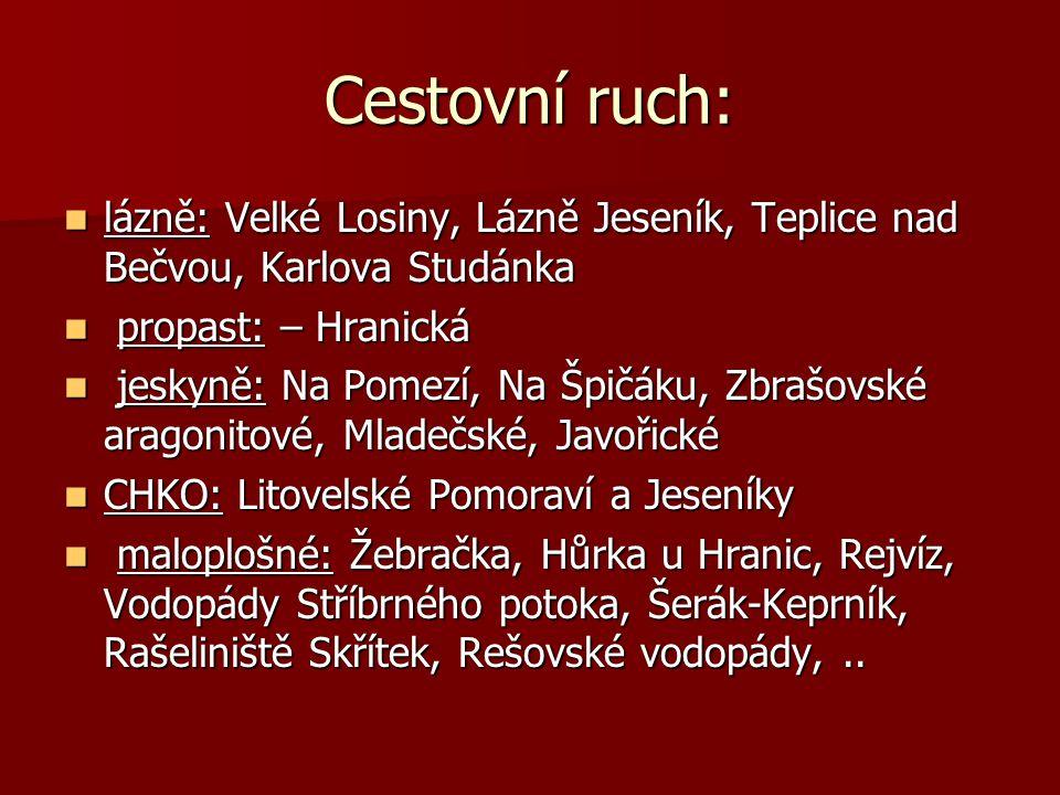 Cestovní ruch: lázně: Velké Losiny, Lázně Jeseník, Teplice nad Bečvou, Karlova Studánka. propast: – Hranická.