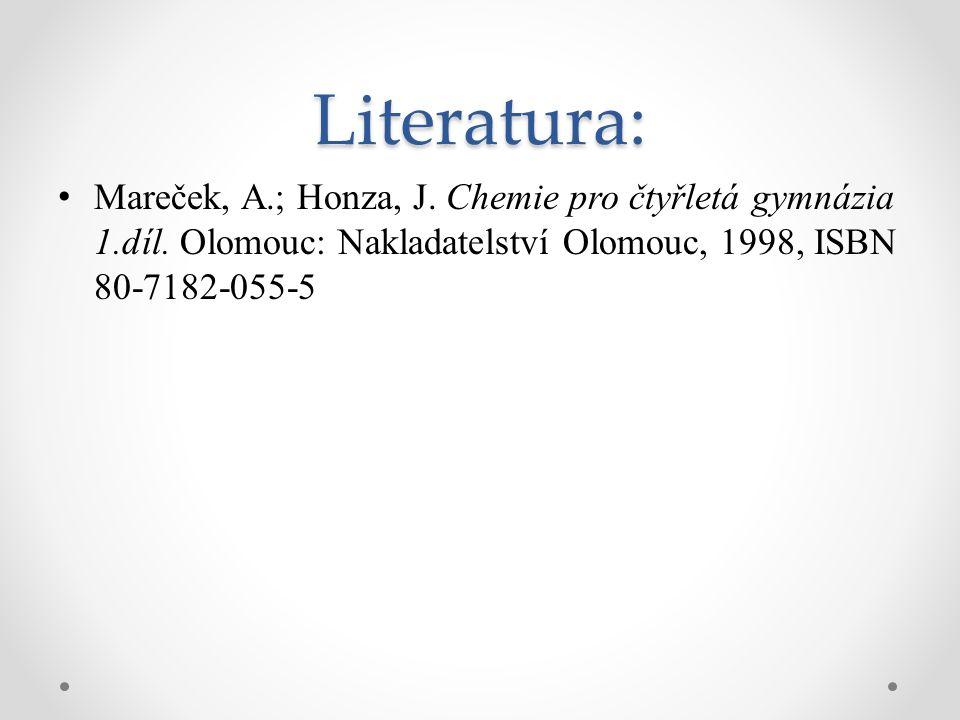 Literatura: Mareček, A.; Honza, J. Chemie pro čtyřletá gymnázia 1.díl.