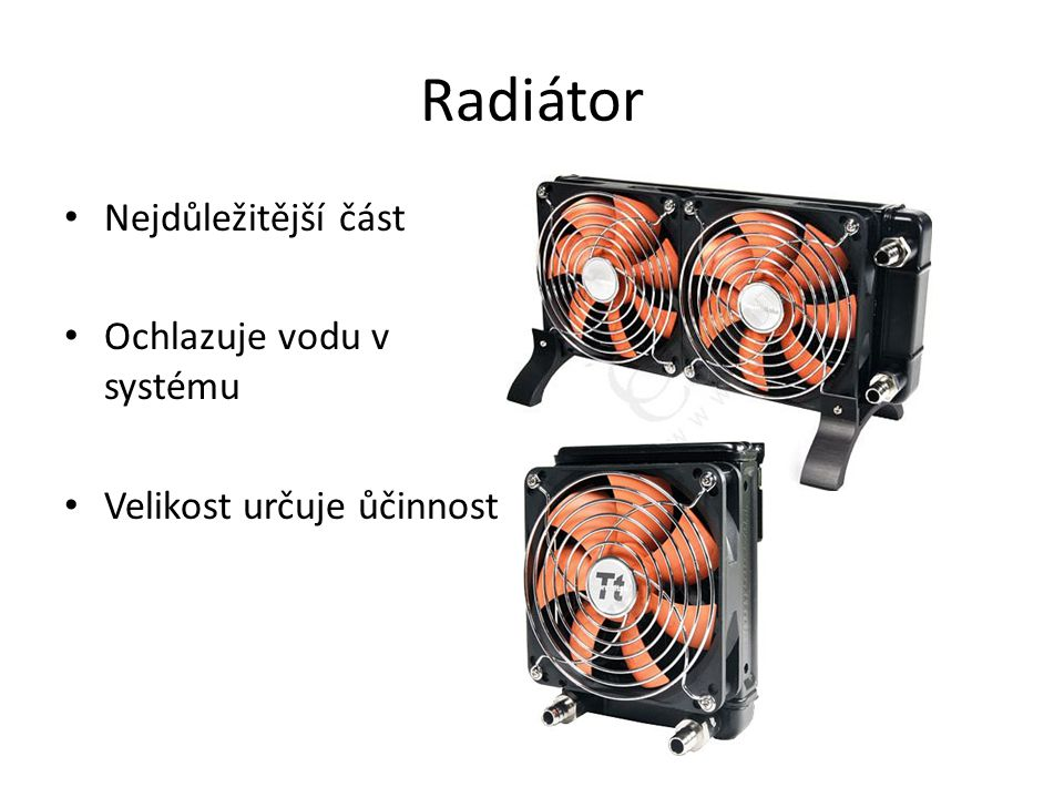 Radiátor Nejdůležitější část Ochlazuje vodu v systému