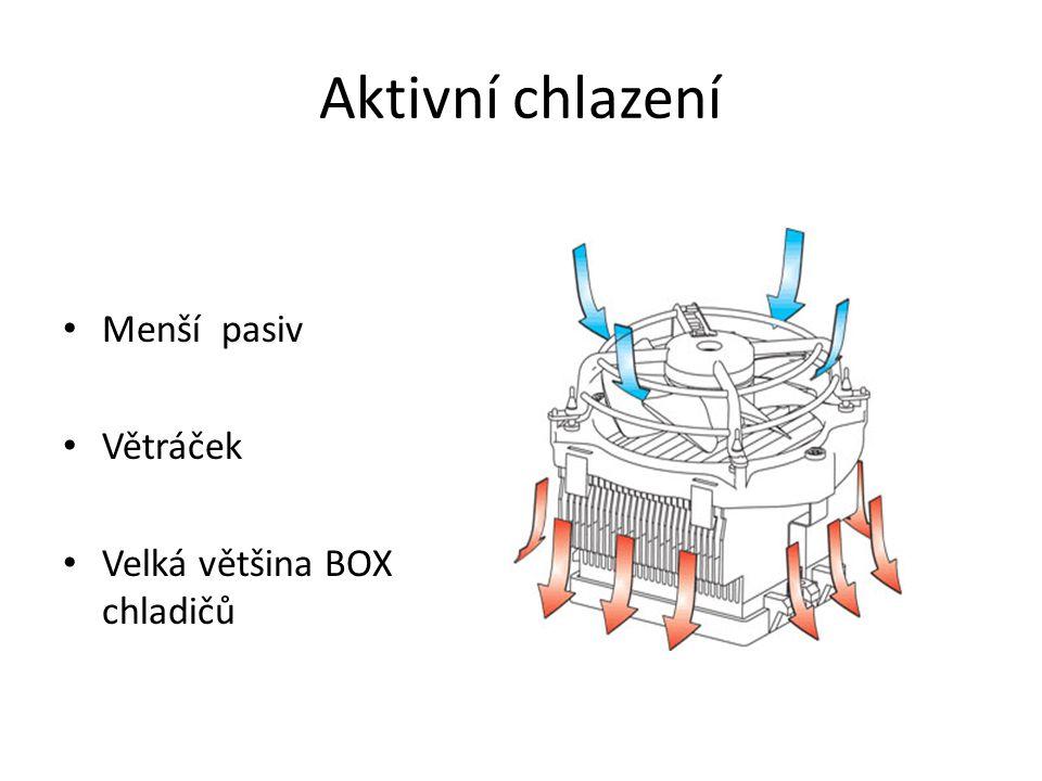 Aktivní chlazení Menší pasiv Větráček Velká většina BOX chladičů