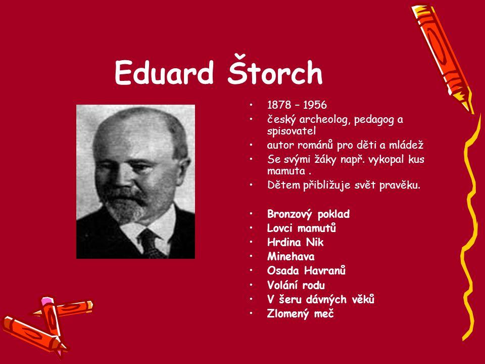 Eduard Štorch 1878 – 1956 český archeolog, pedagog a spisovatel