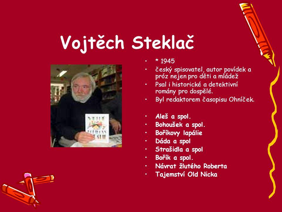 Vojtěch Steklač * 1945. český spisovatel, autor povídek a próz nejen pro děti a mládež. Psal i historické a detektivní romány pro dospělé.
