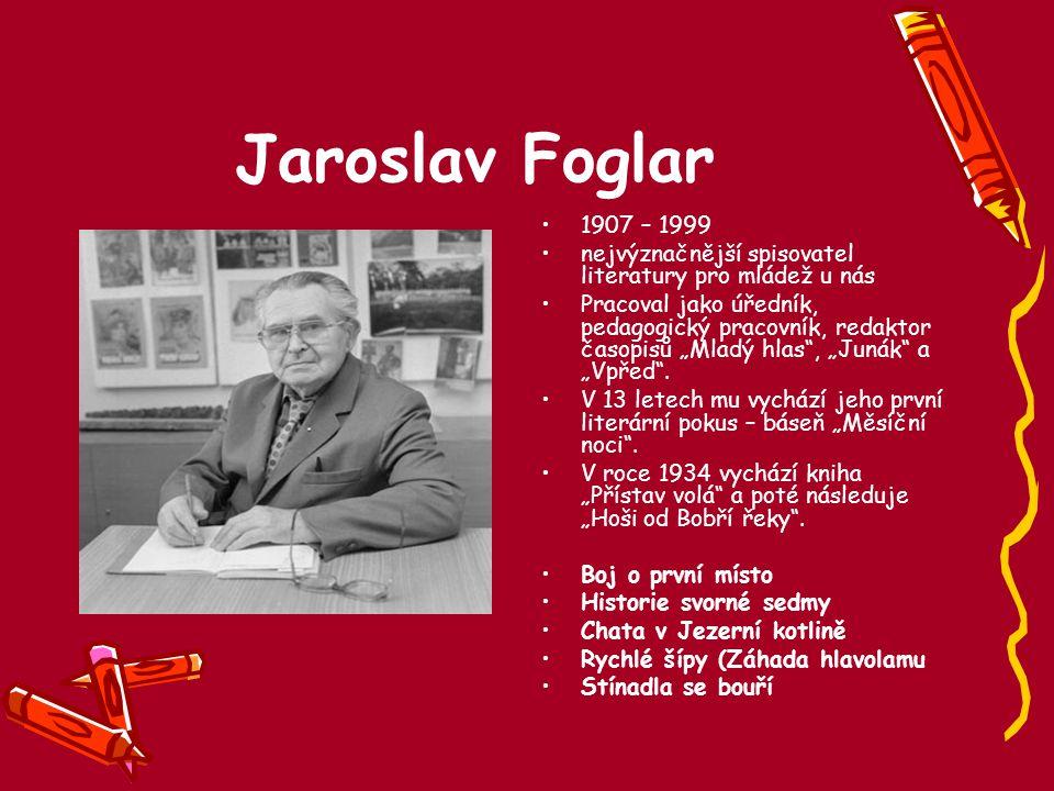 Jaroslav Foglar 1907 – 1999. nejvýznačnější spisovatel literatury pro mládež u nás.