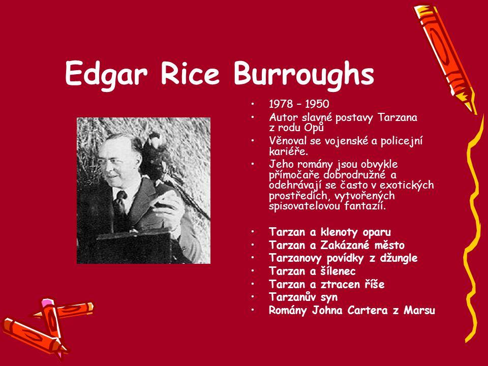 Edgar Rice Burroughs 1978 – 1950. Autor slavné postavy Tarzana z rodu Opů. Věnoval se vojenské a policejní kariéře.