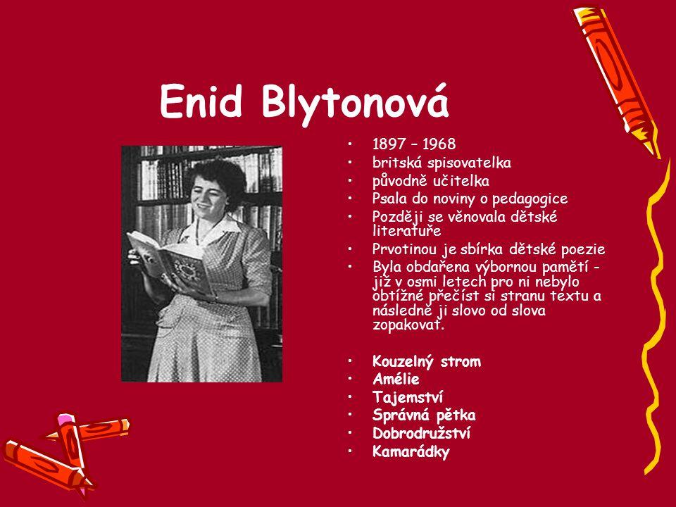 Enid Blytonová 1897 – 1968 britská spisovatelka původně učitelka
