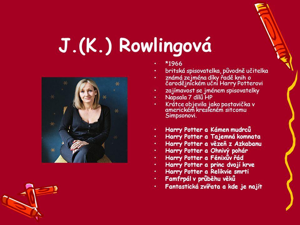 J.(K.) Rowlingová *1966 britská spisovatelka, původně učitelka