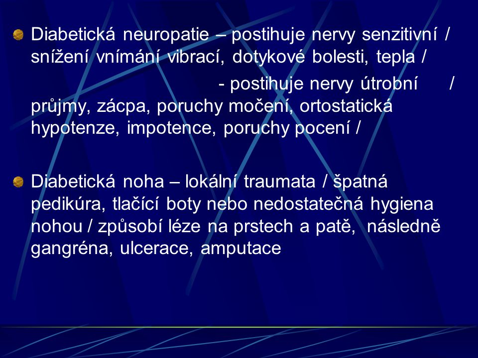 Diabetická neuropatie – postihuje nervy senzitivní / snížení vnímání vibrací, dotykové bolesti, tepla /