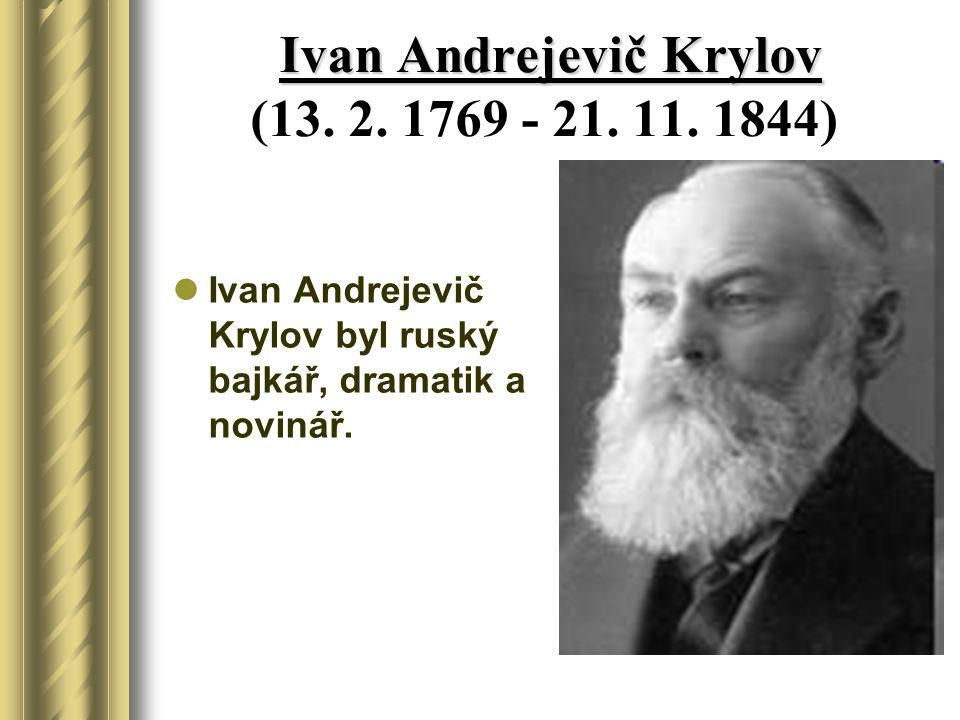Ivan Andrejevič Krylov (13. 2. 1769 - 21. 11. 1844)