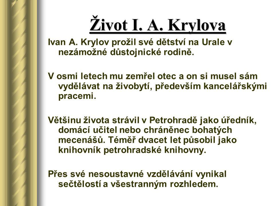 Život I. A. Krylova Ivan A. Krylov prožil své dětství na Urale v nezámožné důstojnické rodině.