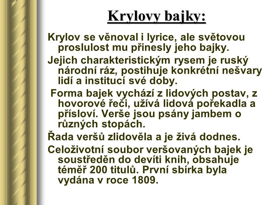 Krylovy bajky: Krylov se věnoval i lyrice, ale světovou proslulost mu přinesly jeho bajky.