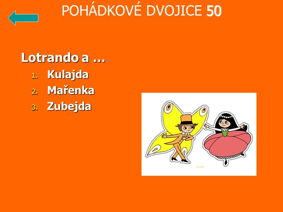 POHÁDKOVÉ DVOJICE 50 Lotrando a … Kulajda Mařenka Zubejda