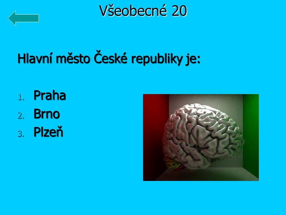 Všeobecné 20 Hlavní město České republiky je: Praha Brno Plzeň