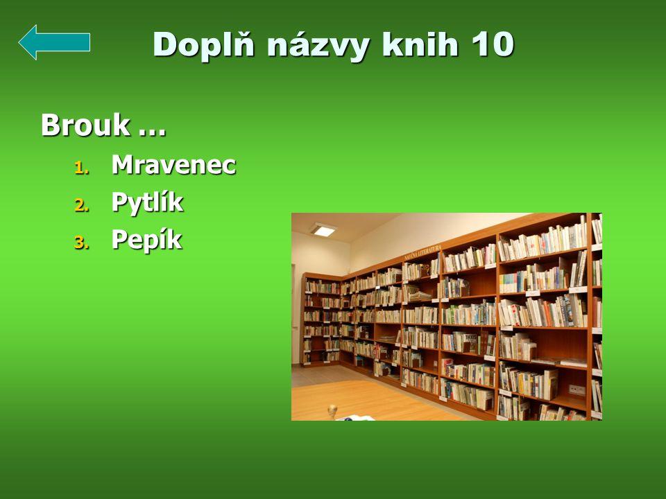 Doplň názvy knih 10 Brouk … Mravenec Pytlík Pepík