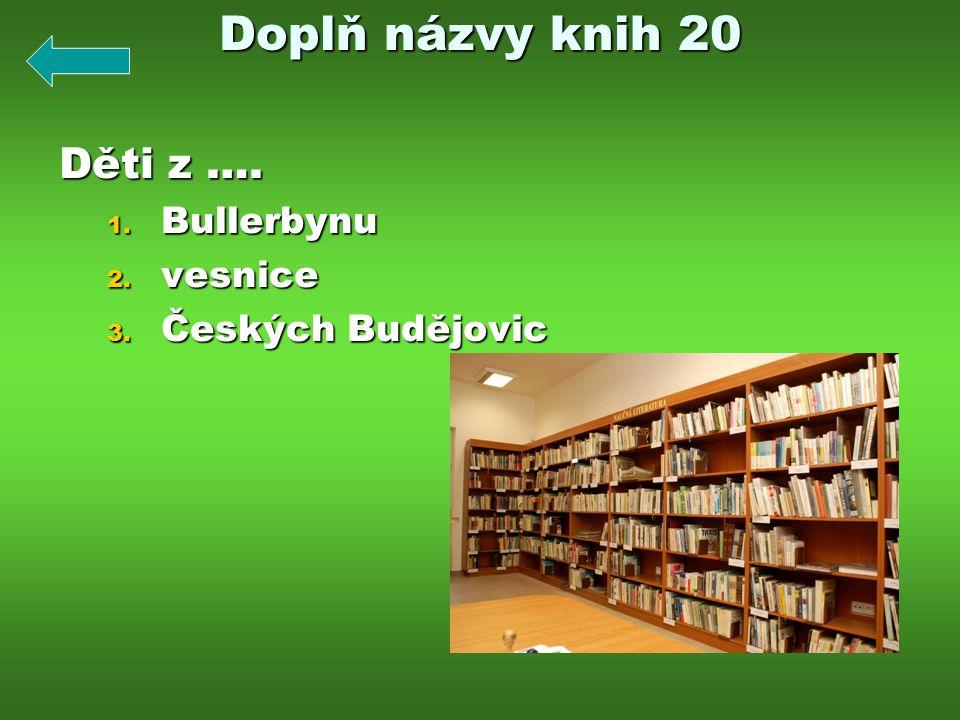 Doplň názvy knih 20 Děti z …. Bullerbynu vesnice Českých Budějovic