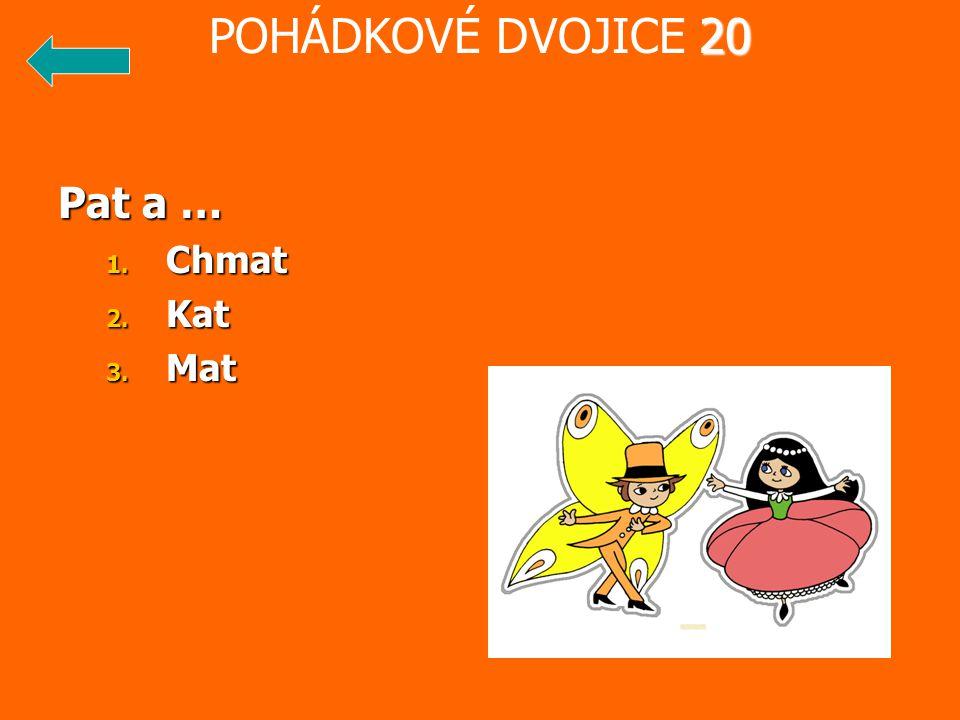 POHÁDKOVÉ DVOJICE 20 Pat a … Chmat Kat Mat