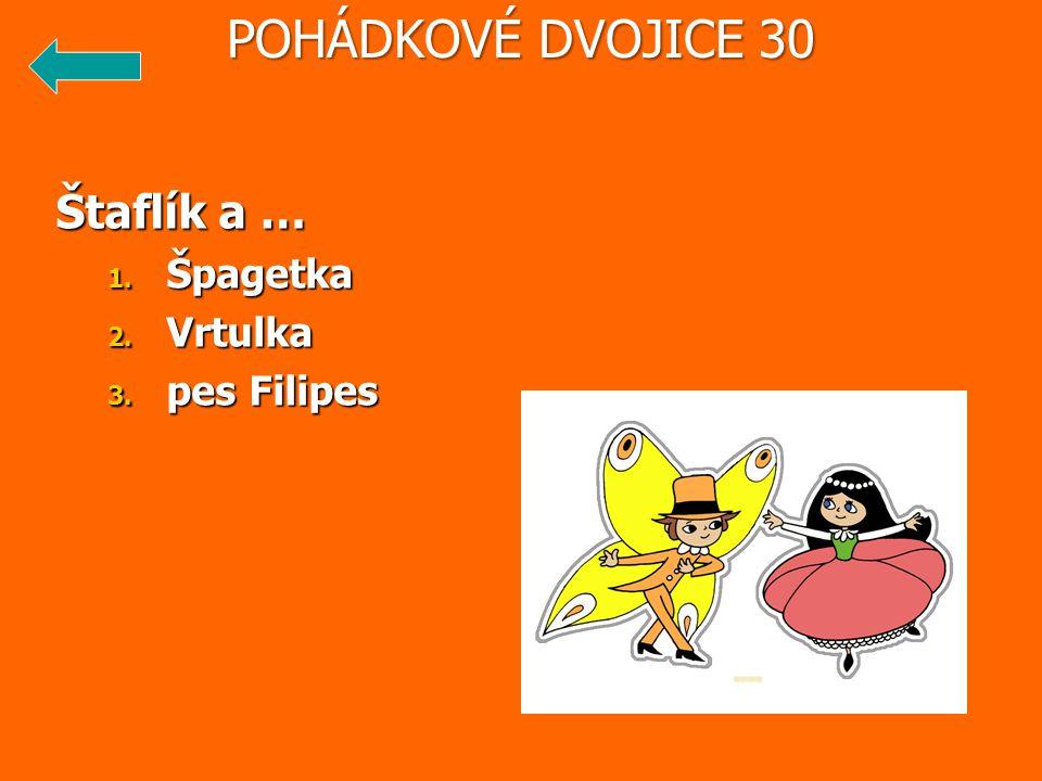 POHÁDKOVÉ DVOJICE 30 Štaflík a … Špagetka Vrtulka pes Filipes