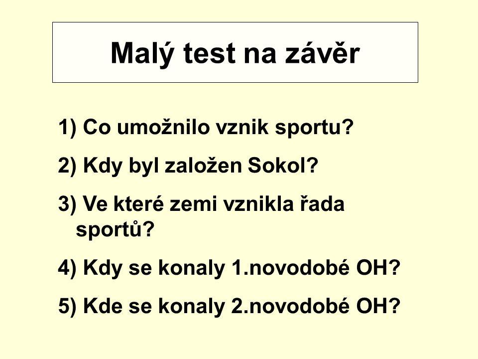 Malý test na závěr Co umožnilo vznik sportu Kdy byl založen Sokol