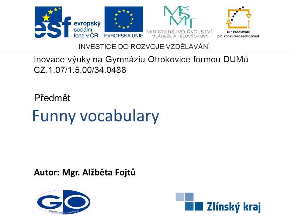 Funny vocabulary Předmět Autor: Mgr. Alžběta Fojtů