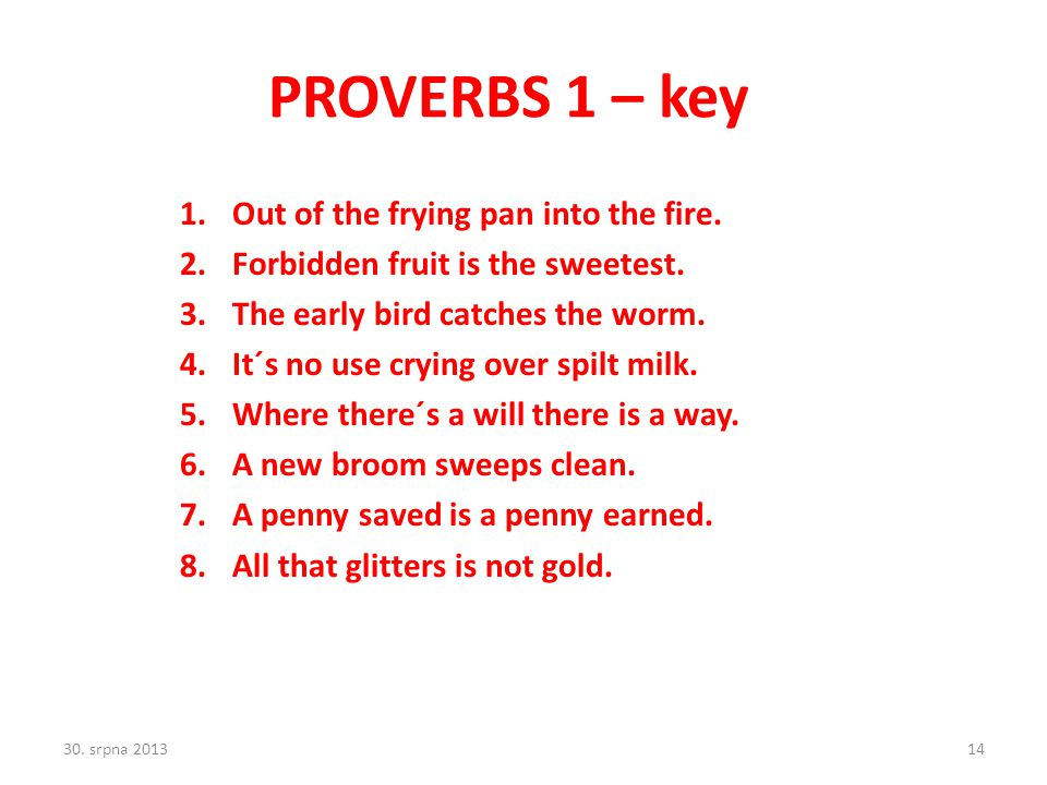 PROVERBS 1 – key Out of the frying pan into the fire.