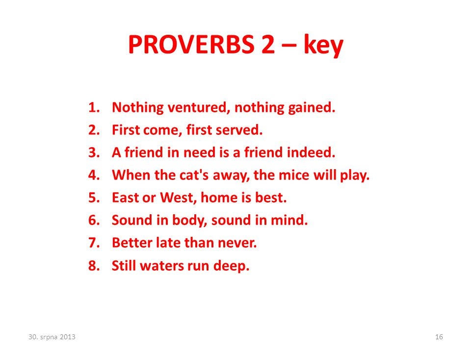 PROVERBS 2 – key Nothing ventured, nothing gained.