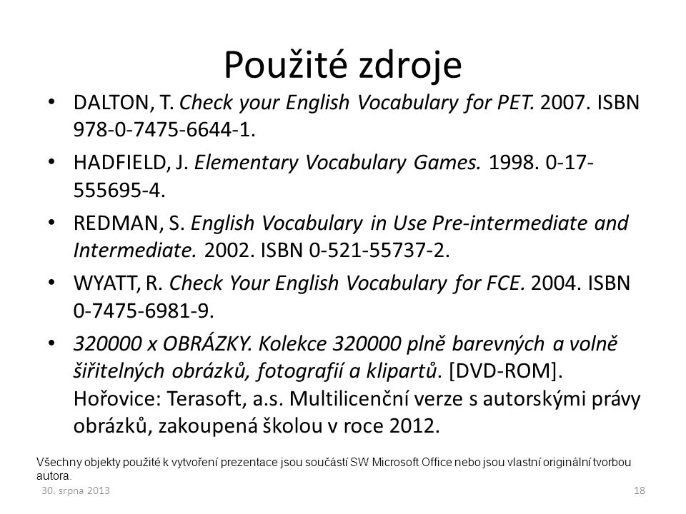 Použité zdroje DALTON, T. Check your English Vocabulary for PET. 2007. ISBN 978-0-7475-6644-1.
