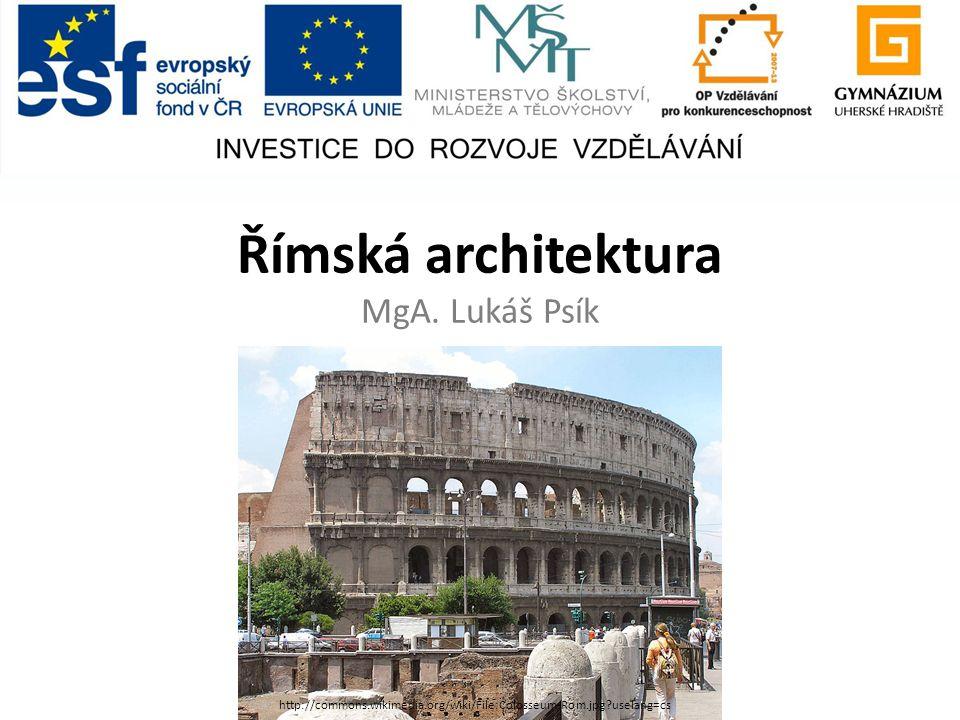 Římská architektura MgA. Lukáš Psík