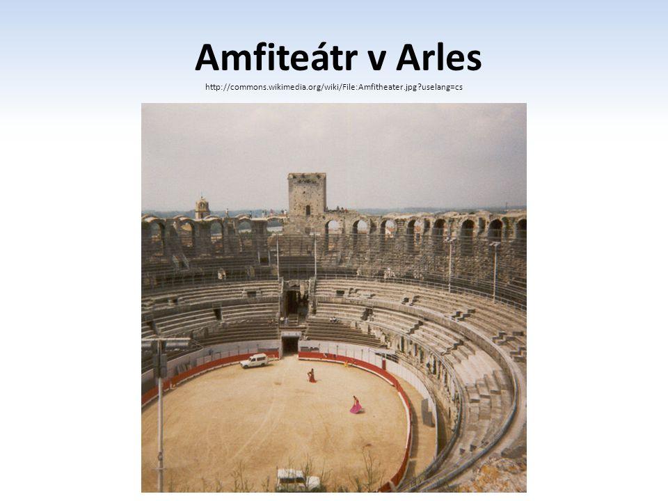 Amfiteátr v Arles http://commons. wikimedia. org/wiki/File:Amfitheater